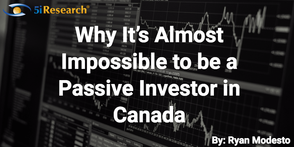 Why it's almost impossible to be a passive investor in Canada